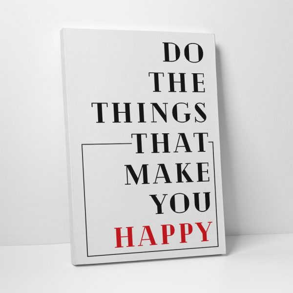 Do The Things That Make You Happy Motivational Quote Canvas Print