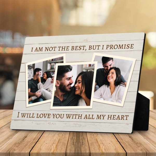 I Am Not The Best But I Promise I Will Love You With All My Heart Desktop Photo Plaque