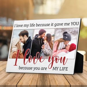 I Love My Life Because It Gave Me You I Love You - Custom Photo Desktop Plaque