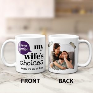 I never question my wife's choices custom coffee mug