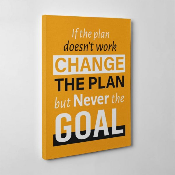 If The Plan Does Not Work Change The Plan But Never The Goal - Inspiration Canvas