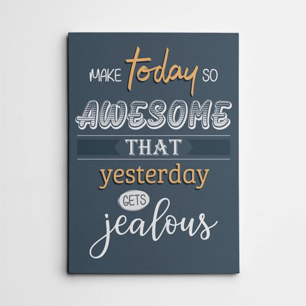 make today so awesome that yesterday gets jealous canvas art sign
