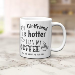 My Girlfriend Is Hotter Than My Coffee Funny Mug - Gift for Boyfriend