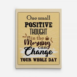 One Small Positive Thought In The Morning Can Change Your Whole Day Canvas Print