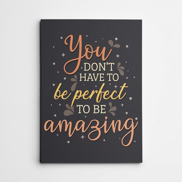 You Don't Have To Be Perfect To Be Amazing - Canvas Print