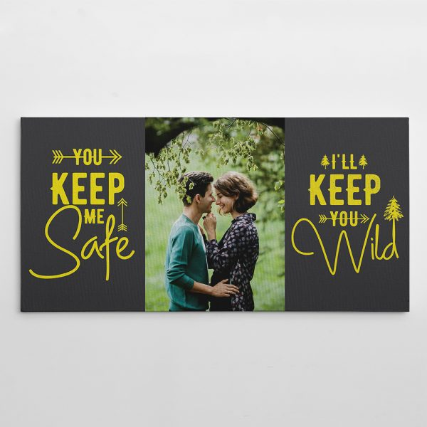 You Keep Me Safe I Will Keep You Wild Custom Photo Canvas Print