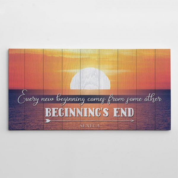 Every new beginning comes from some other beginning's end - inspirational canvas wall art