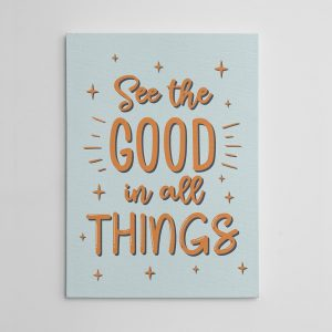 See The Good In All Things canvas print