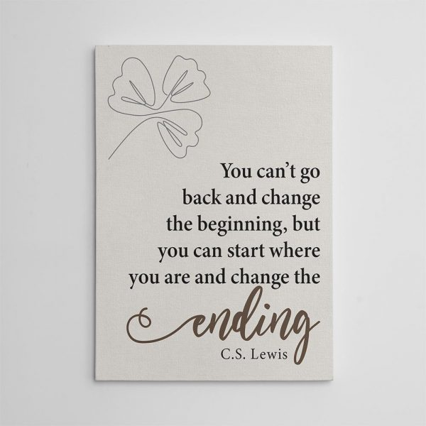 You Can't Go Back And Change The Beginning Canvas Print
