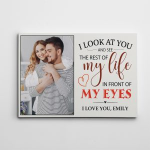 I Look At You And See The Rest Of My Life In Front Of My Eyes Custom Photo Canvas Print