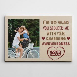 I'm so glad you seduced me with your charming awkwardness photo canvas print