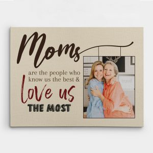 Moms Are The People Who Know Us The Best And Love Us The Most Custom Photo Canvas Print
