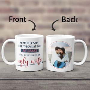 No Matter What Life Throws At You At Least You Don't Have An Ugly Wife Mug