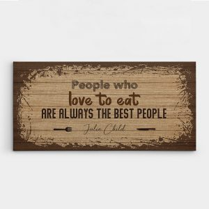 People Who Love To Eat Are Always The Best People Canvas Print - Kitchen Décor