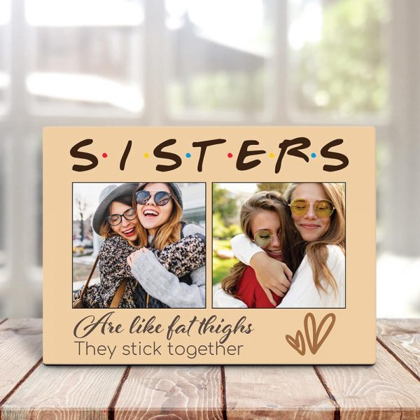 Sisters Are Like Fat Thighs They Stick Together Photo Desktop Plaque