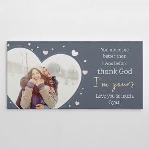 """You Make Me Better Than I Was Before Thank God I'm Yours"" canvas print"