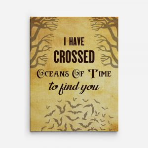 """I Have Crossed Oceans of Time to Find You"" Canvas Sign"