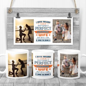 I Never Dreamed I'd End Up Marrying A Perfect Freakin' Wife custom photo mug