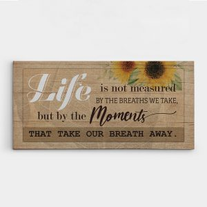 Life Is Not Measured By The Breaths We Take But By The Moments That Take Our Breath Away Canvas Print
